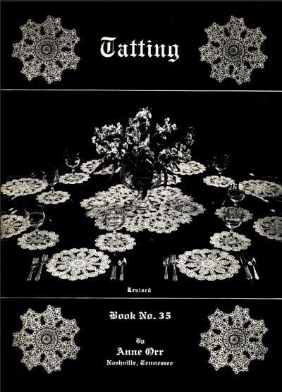"""Tatting Book No. 35 (Revised) - Anne Orr - 1940. According to Georgia Seitz, """"Tatting Book No. 35 Revised - 1940 - is a completely different book than No. 35 and includes only a few of the same patterns. Dover's Anne Orr's Classic Tatting Patterns is a reprint of this edition."""