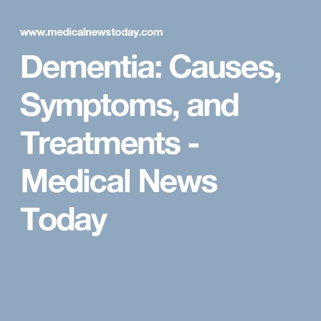 Dementia: Causes, Symptoms, and Treatments - Medical News Today