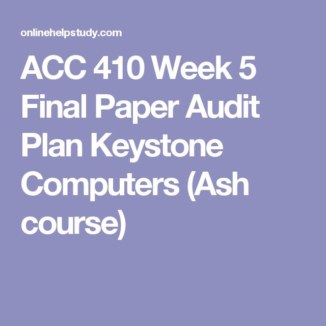 ACC 410 Week 5 Final Paper Audit Plan Keystone Computers (Ash course)