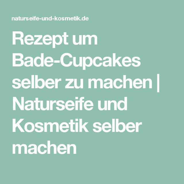 Rezept um Bade-Cupcakes selber zu machen   Naturseife und Kosmetik selber machen