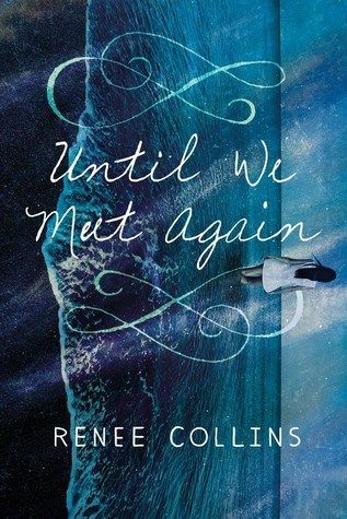 Until We Meet Again - Renee Collins - Sourcebooks Fire - Published 3 November 2015 ♥♥♥ book review - young adult fiction. Sci-fi - time travel