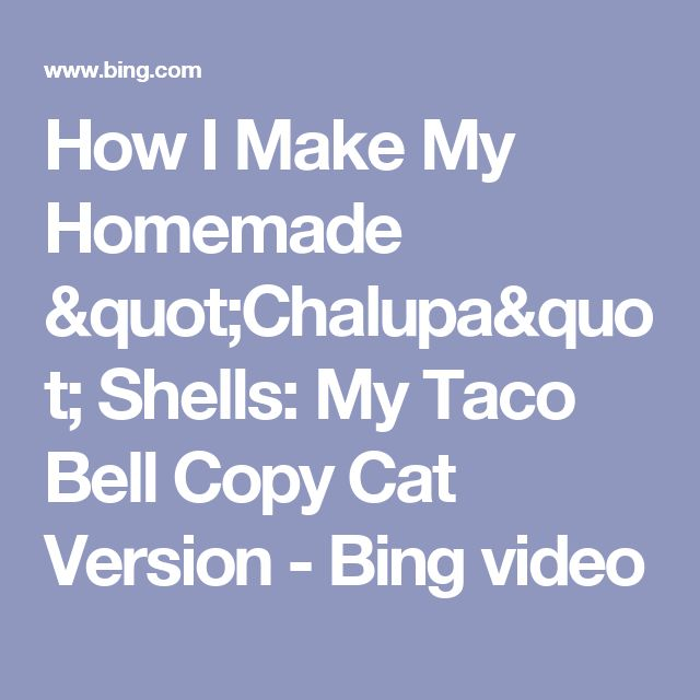 "How I Make My Homemade ""Chalupa"" Shells: My Taco Bell Copy Cat Version - Bing video"