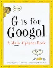 Here's a teacher's guide for the book G IS FOR GOOGOL: A MATH ALPHABET BOOK by David Schwartz.