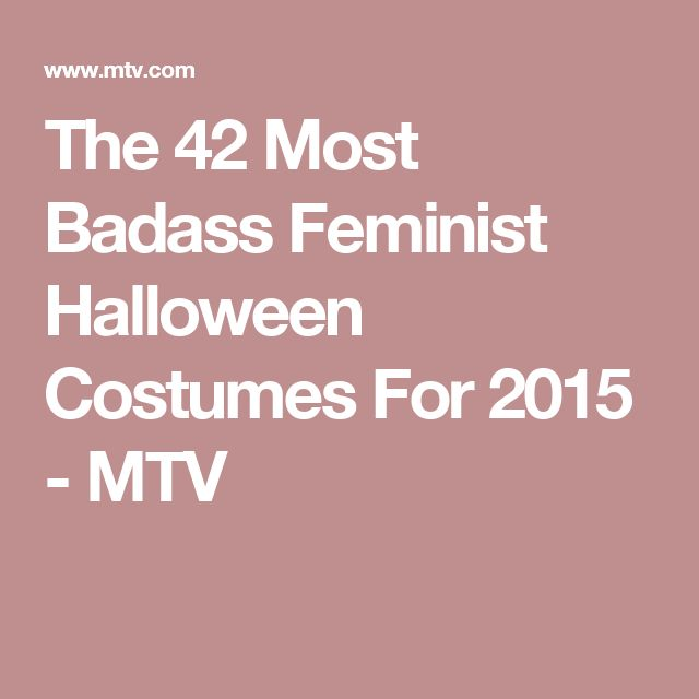 The 42 Most Badass Feminist Halloween Costumes For 2015 - MTV