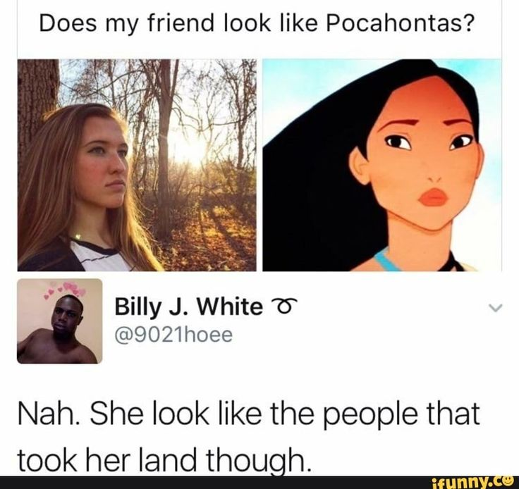 This girl really thought she looked like the cartoon version of Pocahontas.