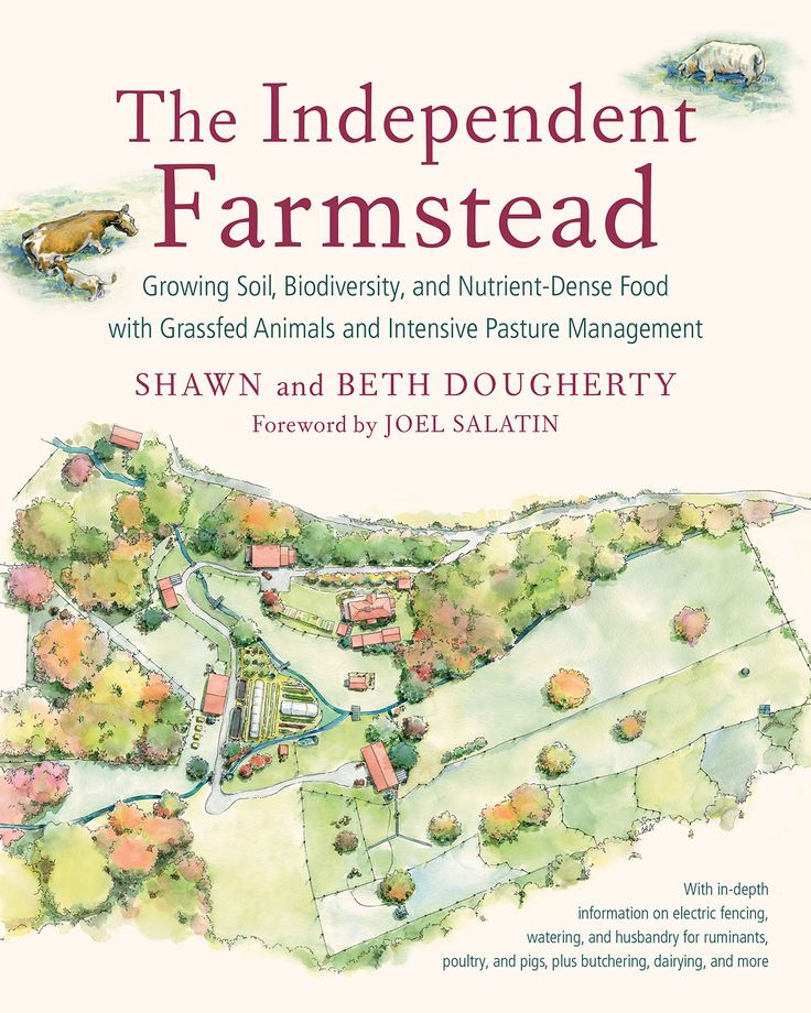 The Independent Farmstead - Growing Soil, Biodiversity, and Nutrient-Dense Food with Grassfed Animals and Intensive Pasture Management