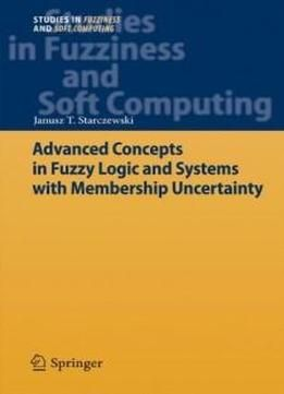Advanced Concepts In Fuzzy Logic And Systems With Membership Uncertainty (studies In Fuzziness And Soft Computing) free ebook