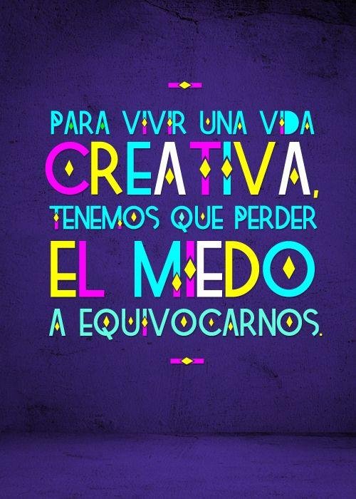 Para vivir una vida creativa, tenemos que perder el miedo a equivocarnos