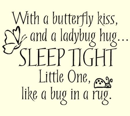 With a butterfly kiss, and a ladybug hug... Sleep tight little one, like a bug in a rug. Great for a quilt label.