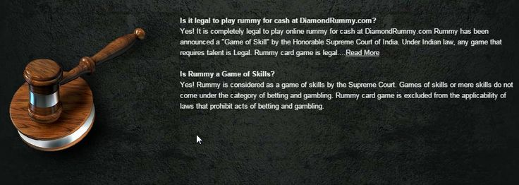 "Online Indian Rummy Legality DiamondRummy is a surely 100% legal Is it legal to play rummy for cash at DiamondRummy.com? Yes! It is completely legal to play online rummy for cash at DiamondRummy.com Rummy has been announced a ""Game of Skill"" by the Honorable Supreme Court of India. Under Indian law, any game that requires talent is Legal. Rummy card game is legal"