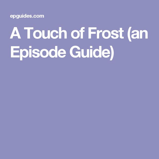 A Touch of Frost (an Episode Guide)