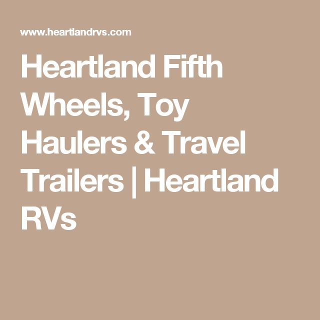 Heartland Fifth Wheels, Toy Haulers & Travel Trailers   Heartland RVs