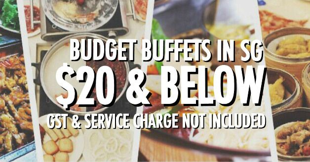 11 BUDGET BUFFETS IN SINGAPORE $20 AND BELOW