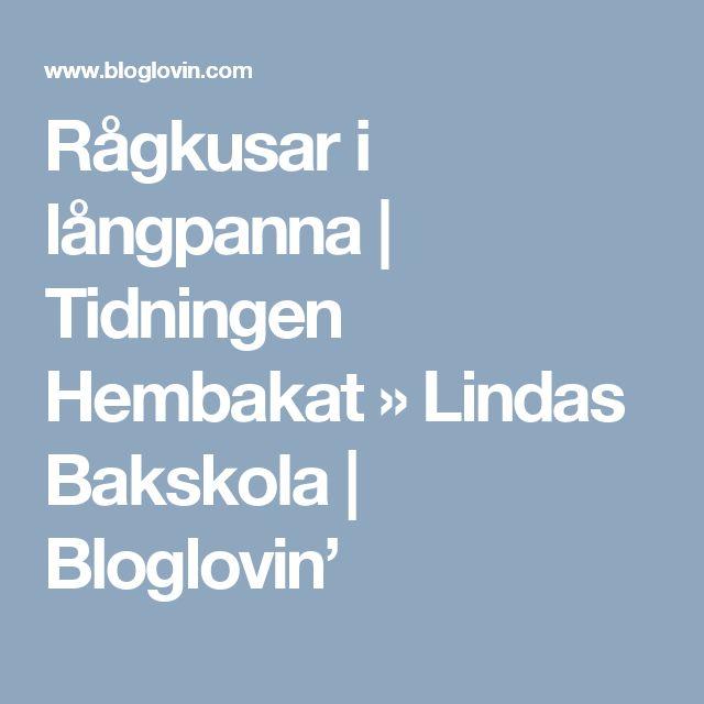 Rågkusar i långpanna | Tidningen Hembakat » Lindas Bakskola | Bloglovin'