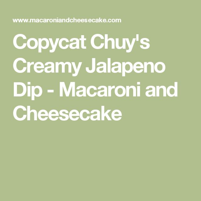 Copycat Chuy's Creamy Jalapeno Dip - Macaroni and Cheesecake