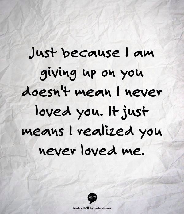 I Gave Up On You Quotes: He Never Loved Me Quotes. QuotesGram