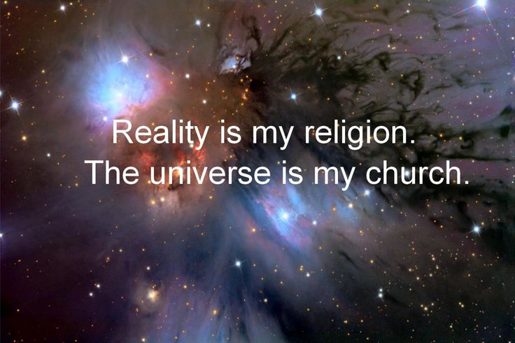 Atheism, Religion, God is Imaginary. Reality is my religion. The universe is my church.