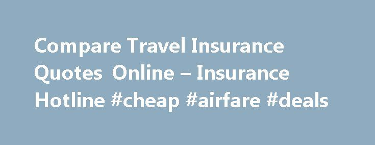 Compare Travel Insurance Quotes Online – Insurance Hotline #cheap #airfare #deals http://travels.remmont.com/compare-travel-insurance-quotes-online-insurance-hotline-cheap-airfare-deals/  #travel insurance quotes # Travel Insurance Quotes for Canadians Simple Hassle Free We Help Thousands Of Canadians Each Week With Their Insurance Needs At InsuranceHotline.com, we specialize in providing Canadians with online travel insurance quotes that are both flexible affordable.... Read moreThe post…