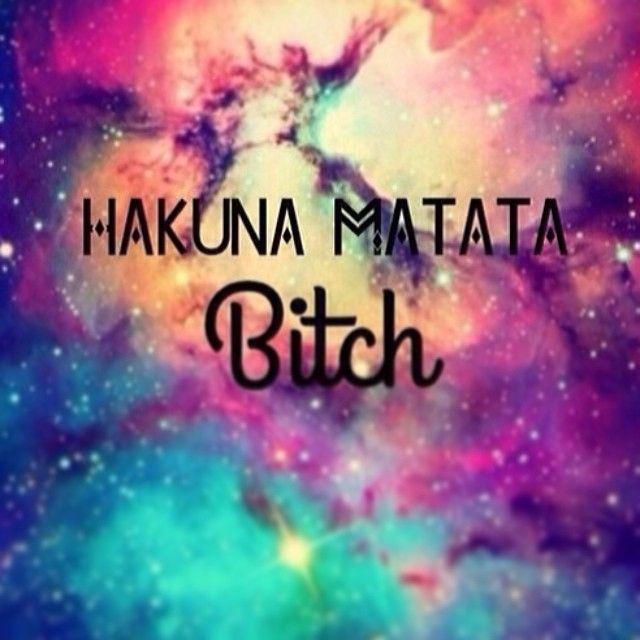 Hakuna Matata Bitch Galaxy   cuando el corazon habla   Pinterest