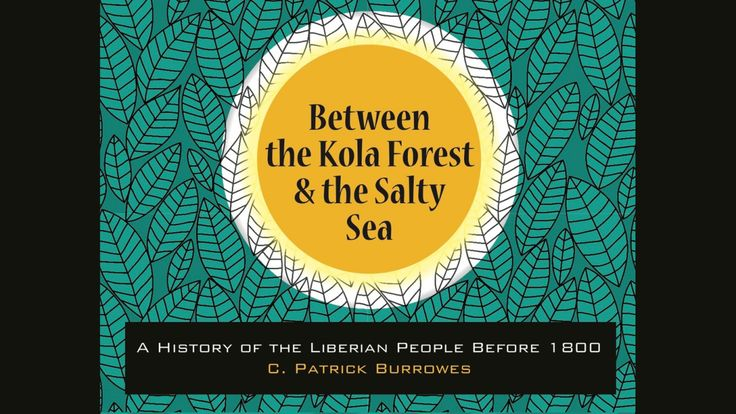 Between the Kola Forest and the Salty Sea A History of the Liberian People Before 1800 Created by C. Patrick Burrowes Waiting to be published is one book that could change Liberian history for good…