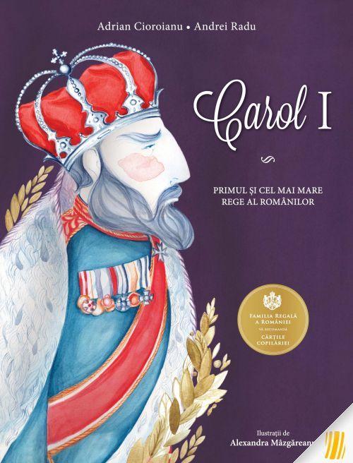 Carol I. Primul și cel mai mare rege al românilor - Adrian Cioroianu, Radu Andrei; Varsta: 6+; O carte esentiala pentru tineri si adolescenti.