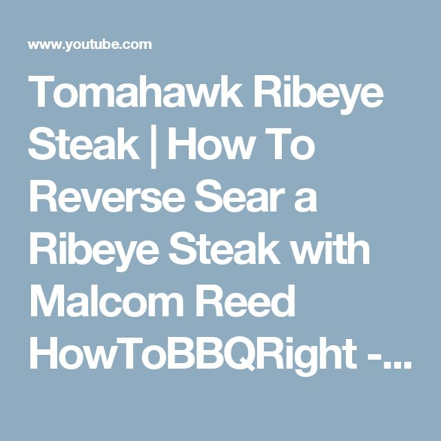 Tomahawk Ribeye Steak | How To Reverse Sear a Ribeye Steak with Malcom Reed HowToBBQRight - YouTube