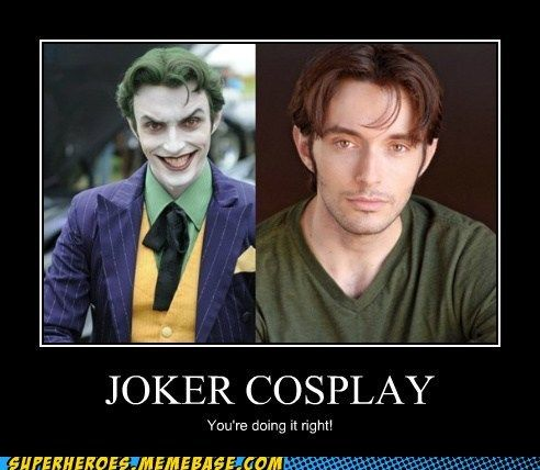 Joker Cosplay.  I'd always wondered what he looked like out of costume.