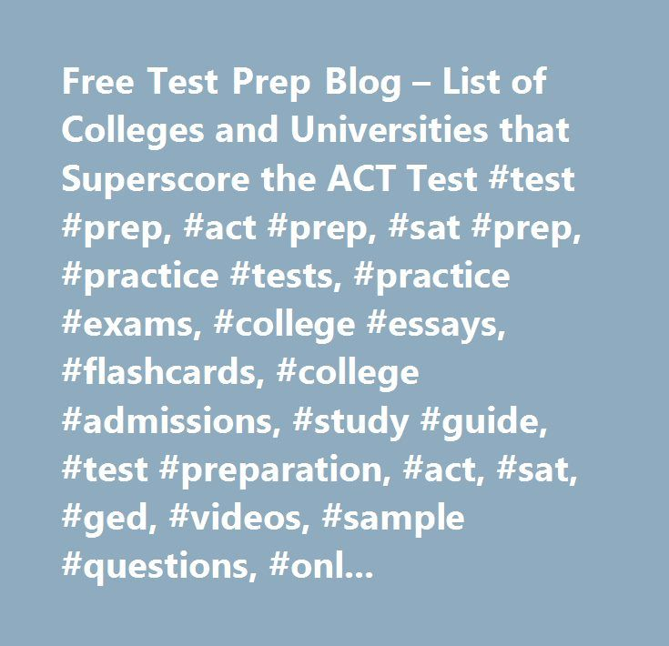 Free Test Prep Blog – List of Colleges and Universities that Superscore the ACT Test #test #prep, #act #prep, #sat #prep, #practice #tests, #practice #exams, #college #essays, #flashcards, #college #admissions, #study #guide, #test #preparation, #act, #sat, #ged, #videos, #sample #questions, #online #tests, #free…