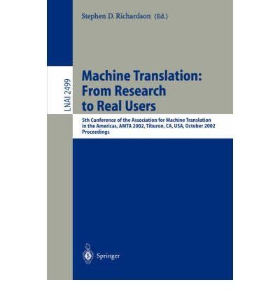 Machine Translation from Research to Real Users 5th Conference of the Association for Machine Translation in the Americas Amta 2002 Tiburon Ca USA October 612 2002 Proceedings Lecture Notes in Computer Science  Lecture Notes in Artific Paperback  Common >>> Check this awesome product by going to the link at the image.