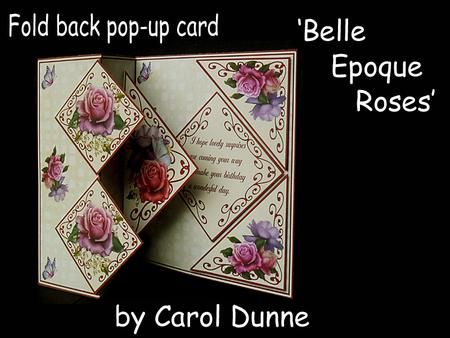 Fold back pop up Belle Epoque Roses on Craftsuprint designed by Carol Dunne - These fold back kits with a pop-up inside are very easy to make. The kits includes easy to follow photographic instructions. This one is decorated with Belle Epoque Roses and the verse reads