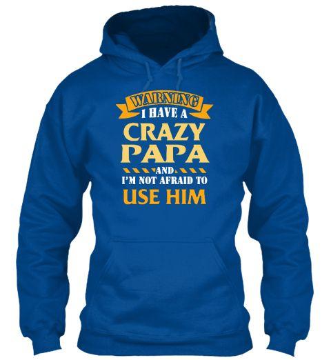 Warning I Have A Crazy Papa. Royal Sweatshirt Front