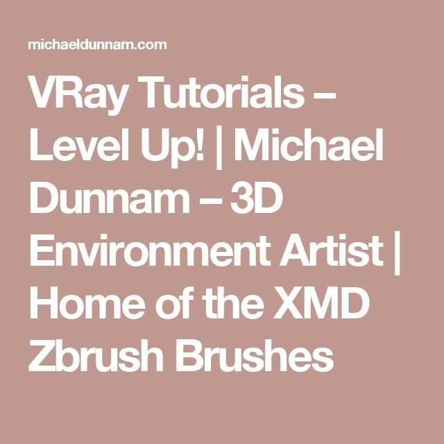 VRay Tutorials – Level Up!  |  				Michael Dunnam – 3D Environment Artist | Home of the XMD Zbrush Brushes