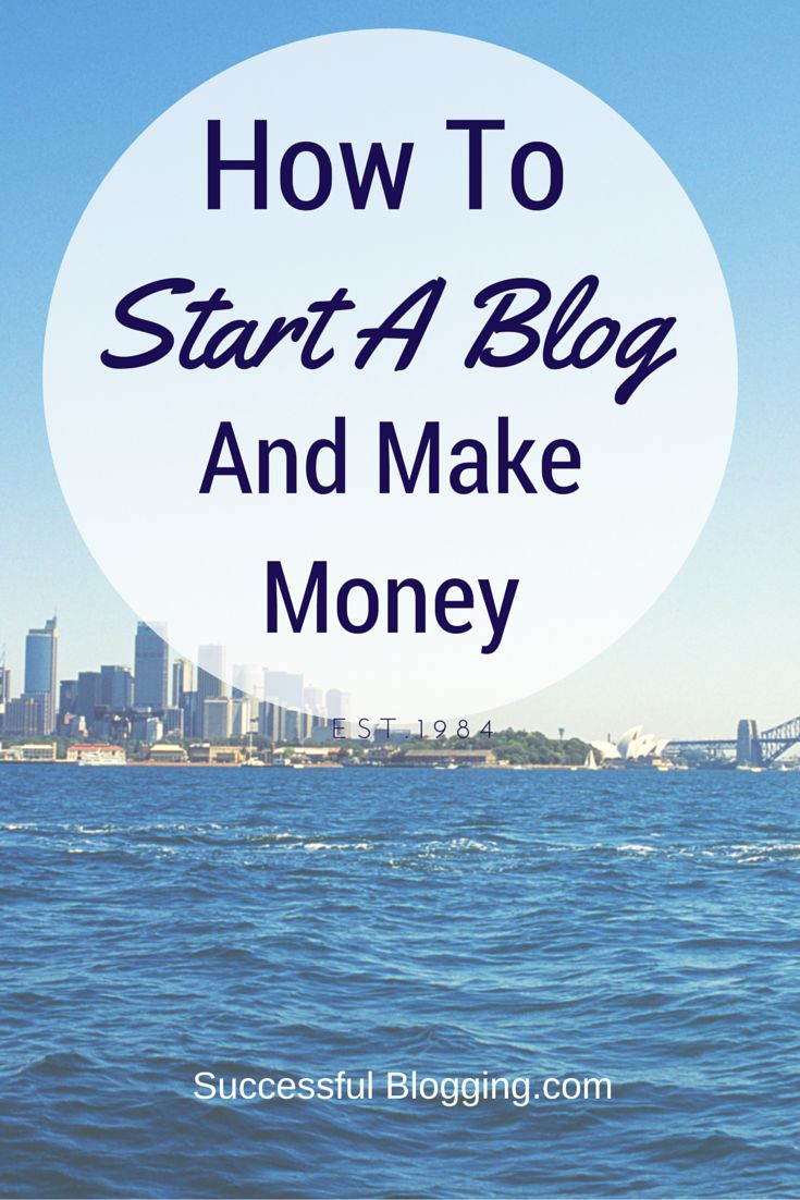 How To Start A Blog And Make Money - The Ultimate Guide