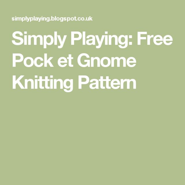 Simply Playing: Free Pock et Gnome Knitting Pattern