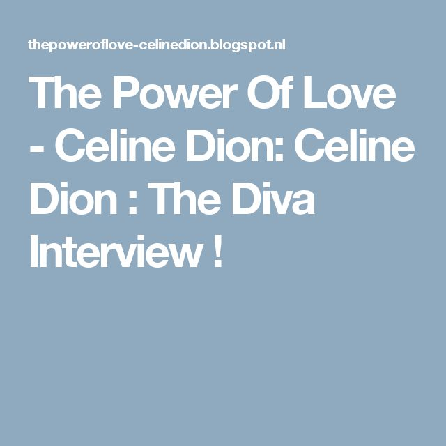 The Power Of Love - Celine Dion: Celine Dion : The Diva Interview !
