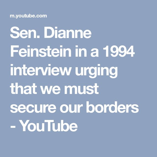 Sen. Dianne Feinstein in a 1994 interview urging that we must secure our borders - YouTube