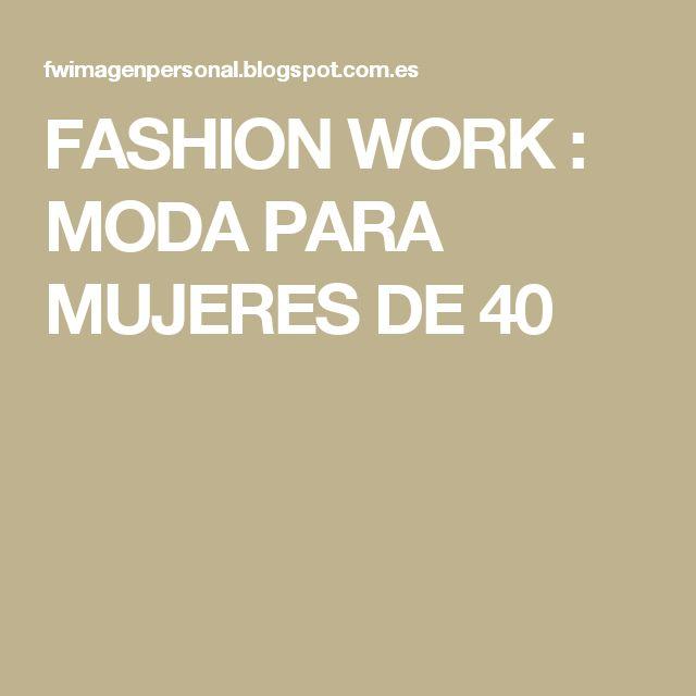 FASHION WORK   : MODA PARA MUJERES DE 40