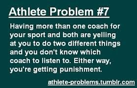 Ugh.......then there's people on the sidelines. This happened to me in basketball. One coach said I needed to pass more so in one game i did and then my other coach told me i should have taken more shots for myself.