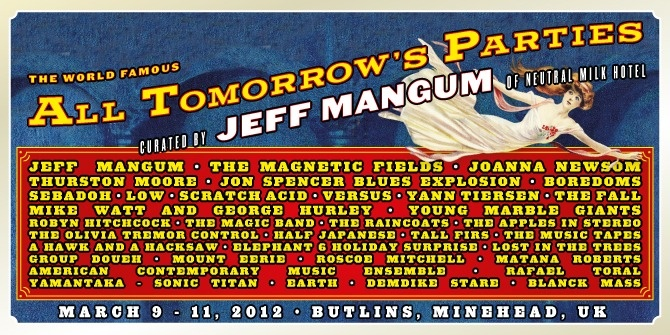 All Tomorrow's Parties curated by Jeff Mangum.  Can't wait!