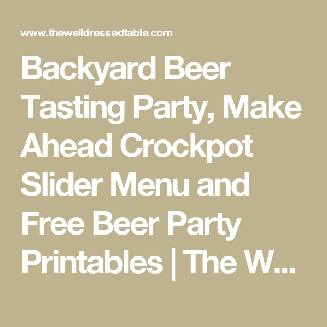 Backyard Beer Tasting Party, Make Ahead Crockpot Slider Menu and Free Beer Party Printables | The Well Dressed Table