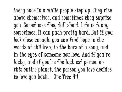 One Tree Hill. Enough said...Hills Quotes, Luckiest Personalized, One Tree Hill, Favorite Quotes, Living, Oth Quotes, Onetreehill, One Trees Hills, Step Up