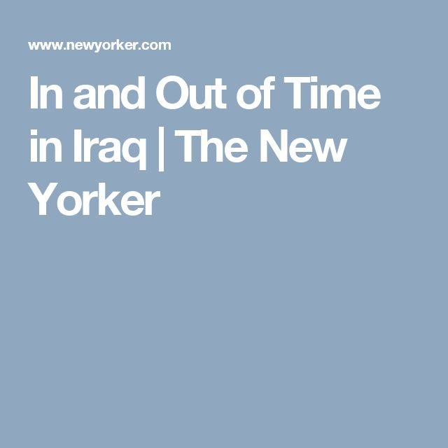 In and Out of Time in Iraq | The New Yorker