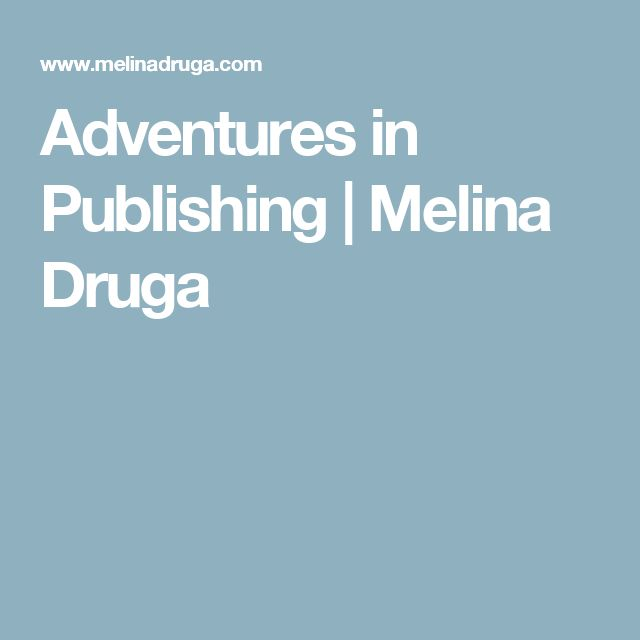 Adventures in Publishing | Melina Druga