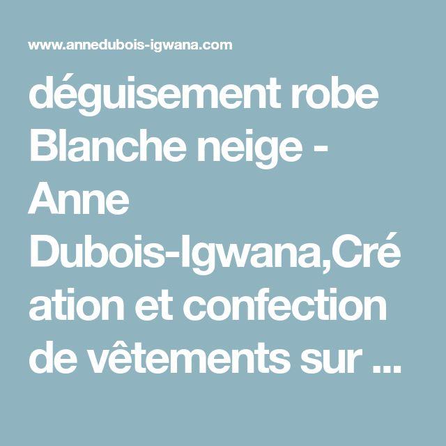 déguisement robe Blanche neige - Anne Dubois-Igwana,Création et confection de vêtements sur mesure et d'accessoires personnalisés. robes de cocktail et de soirée, robes de mariée, cortèges.