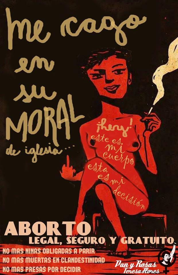 Tô cagando pra sua moral de igreja. Este é meu corpo, esta é minha decisão. ABORTO LEGAL, SEGURO E GRATUITO. Não mais meninas obrigadas a parir. Não mais mortas na clandestinidade. Não mais presas por decidir