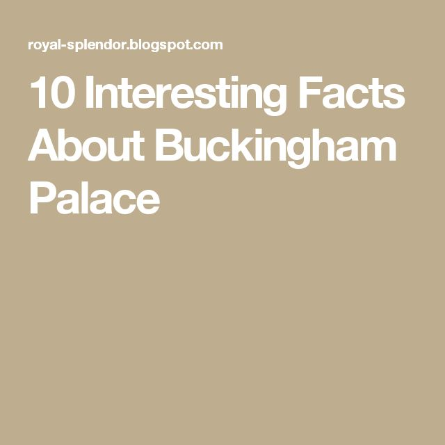10 Interesting Facts About Buckingham Palace
