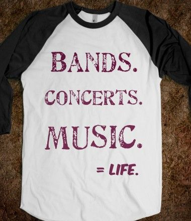 Bands. Concerts. Music. = life shirt