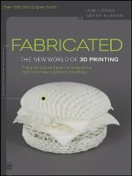 Fabricated: The New World of 3D Printing - John Wiley & Sons Part #: 9781118416945