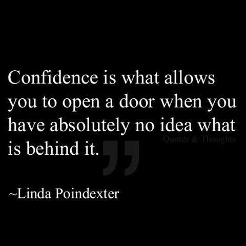 """Confidence - """"Confidence is what allows you to open a door when you have absolutely no idea what is behind it."""""""
