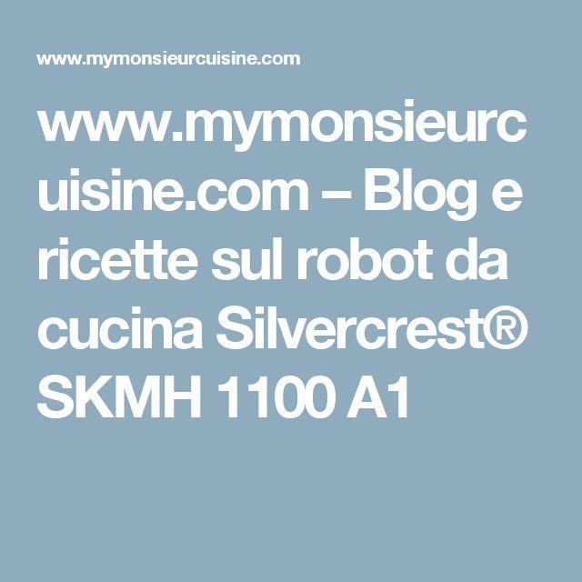 www.mymonsieurcuisine.com – Blog e ricette sul robot da cucina Silvercrest® SKMH 1100 A1